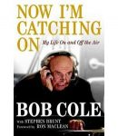 Now I'm Catching On: My Life On and Off the Air - Bob Cole